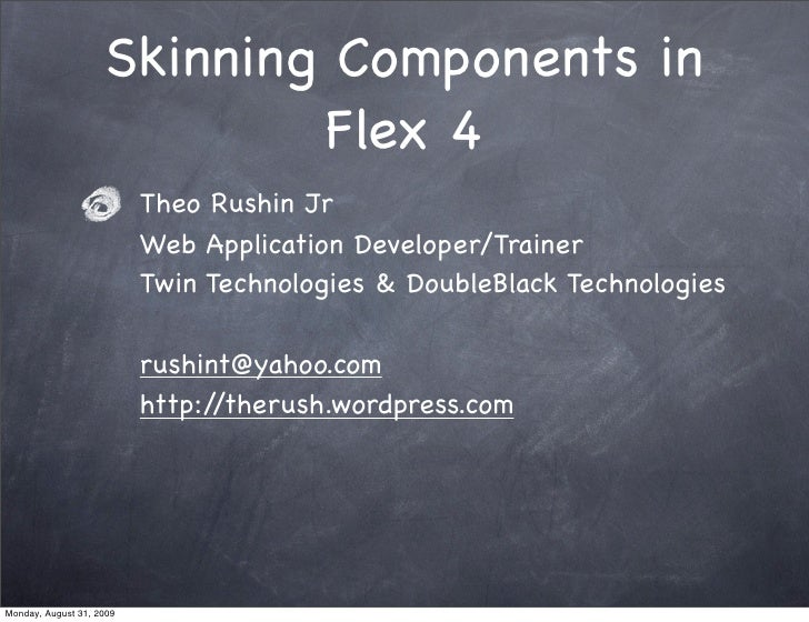 Skinning Components in                             Flex 4                           Theo Rushin Jr                        ...