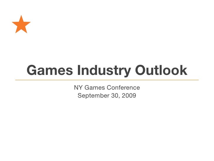 Games Industry Outlook       NY Games Conference        September 30, 2009