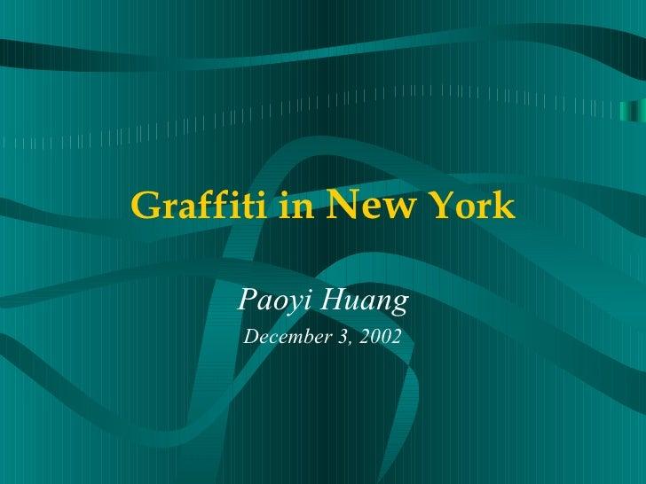 Graffiti in  New  York Paoyi Huang December 3, 2002