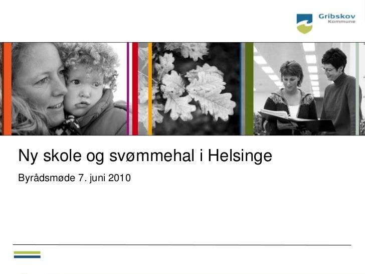 Ny skole og svømmehal i HelsingeByrådsmøde 7. juni 2010