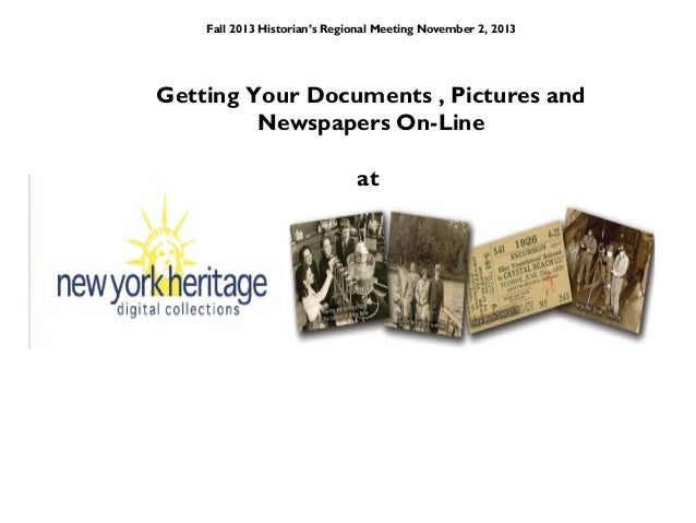 Fall 2013 Historian's Regional Meeting November 2, 2013  Getting Your Documents , Pictures and Newspapers On-Line at