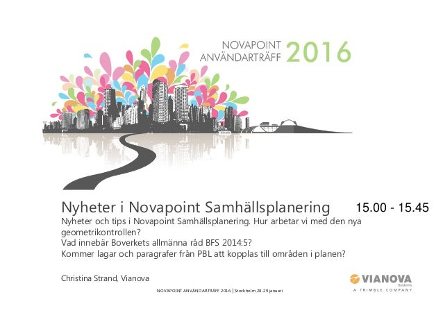 NOVAPOINT ANVÄNDARTRÄFF 2016 │Stockholm 28-29 januari Nyheter i Novapoint Samhällsplanering Nyheter och tips i Novapoint S...