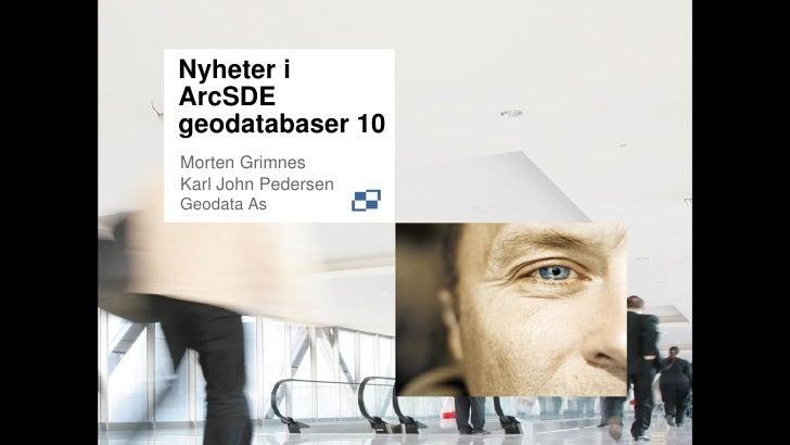 Nyheter i ArcSDE geodatabaser 10 Morten Grimnes Karl John Pedersen Geodata As