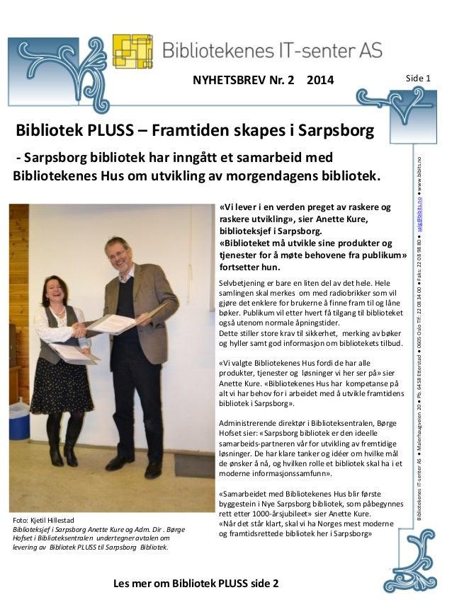 NYHETSBREV Nr. 2 2014 Bibliotek PLUSS – Framtiden skapes i Sarpsborg Foto: Kjetil Hillestad Biblioteksjef i Sarpsborg Anet...