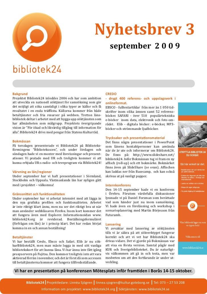 Nyhetsbrev 3                                                                     september 2 0 0 9     Projektet Bibliotek...