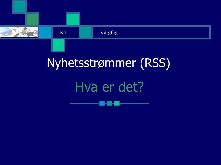 Nyhetsstrømmer (RSS)  Hva er det? IKT Valgfag