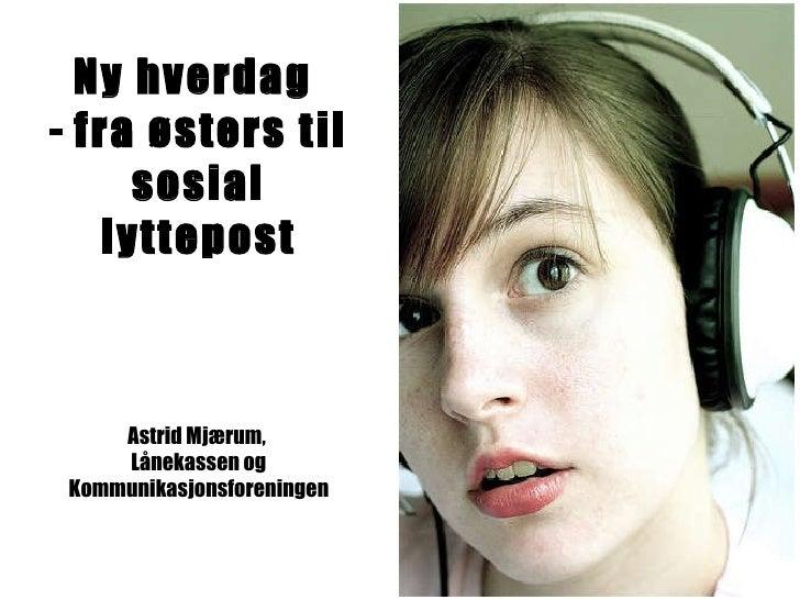 Ny hverdag  -   fra østers til sosial lyttepost Astrid Mjærum,  Lånekassen og Kommunikasjonsforeningen