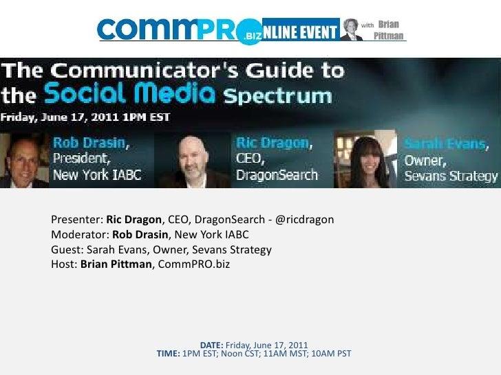 Presenter: Ric Dragon, CEO, DragonSearch - @ricdragon<br />Moderator: Rob Drasin, New York IABC<br />Guest: Sarah Evans, O...