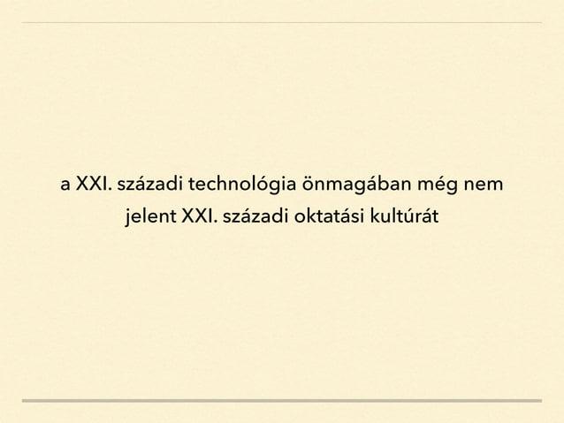 a XXI. századi technológia önmagában még nem jelent XXI. századi oktatási kultúrát