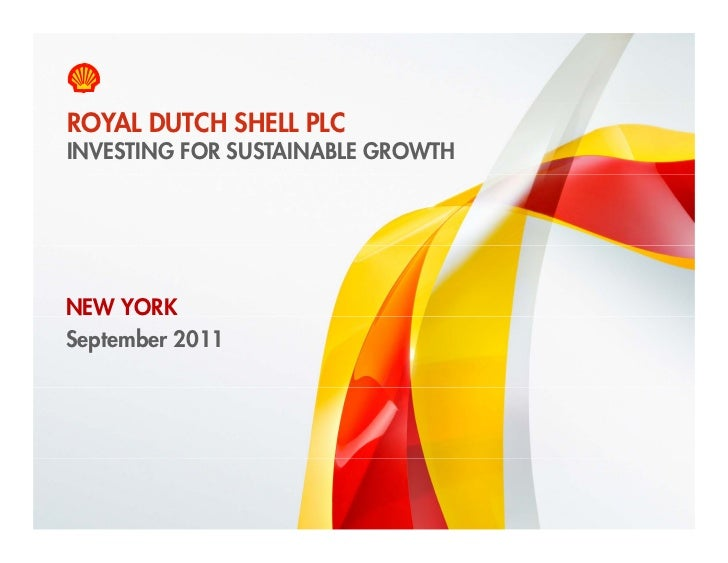 ROYAL DUTCH SHELL PLC    INVESTING FOR SUSTAINABLE GROWTHNEW YORKSeptember 20111    Copyright of Royal Dutch Shell plc   9...