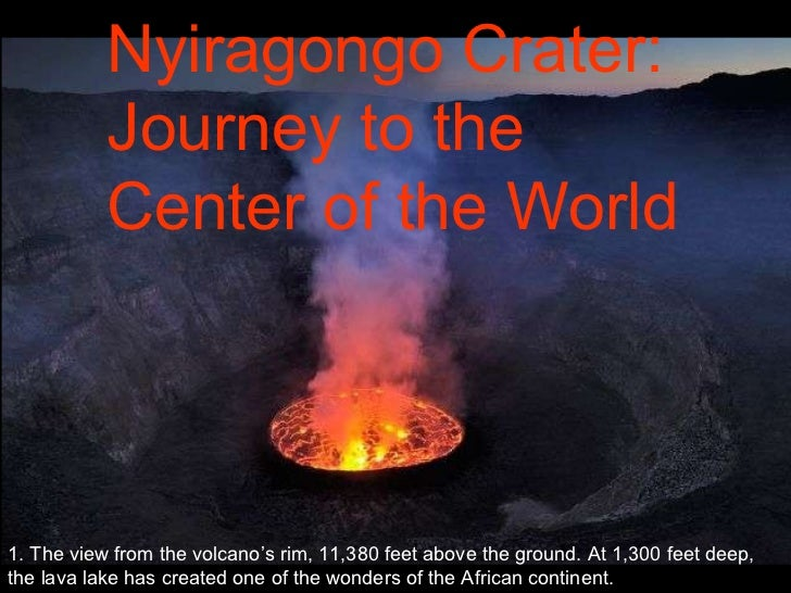 1. The view from the volcano's rim, 11,380 feet above the ground. At 1,300 feet deep, the lava lake has created one of the...