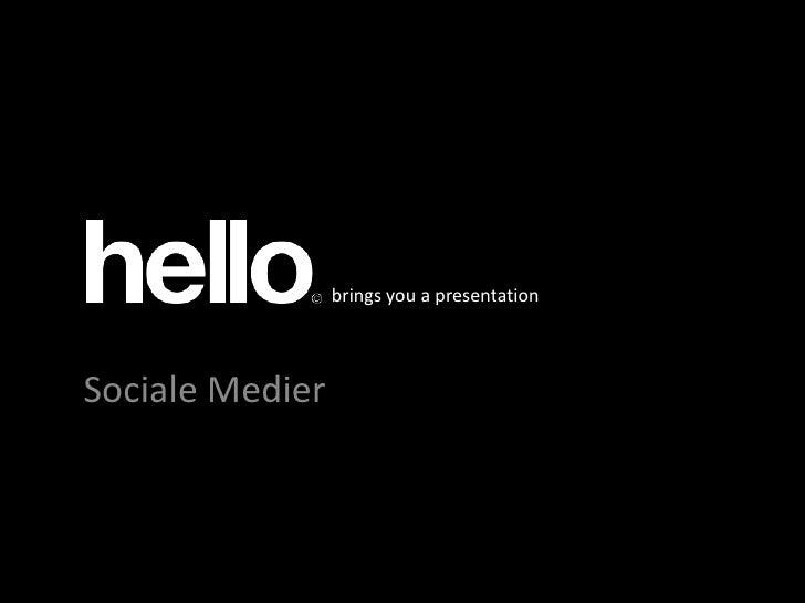 brings you a presentation<br />Klik for at redigere titeltypografi i masteren<br />Sociale Medier<br />