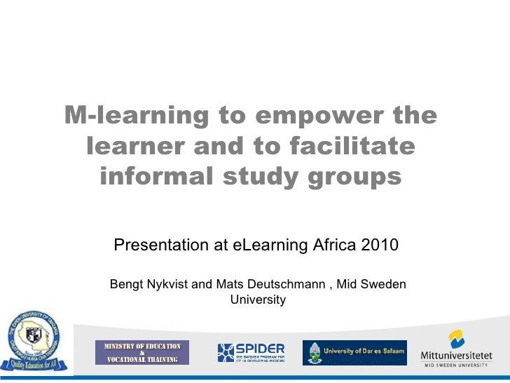 M-learning to empower the learner and to facilitate informal study groups Presentation at eLearning Africa 2010   Bengt Ny...