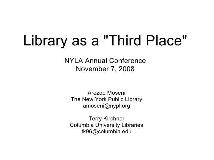 "Library as a ""Third Place""   NYLA Annual Conference November 7, 2008 Arezoo Moseni The New York Public Library [..."