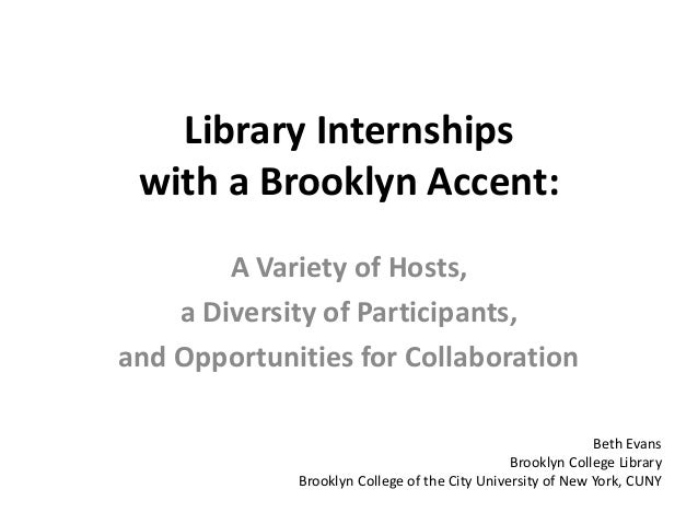 Library Internships with a Brooklyn Accent:        A Variety of Hosts,    a Diversity of Participants,and Opportunities fo...