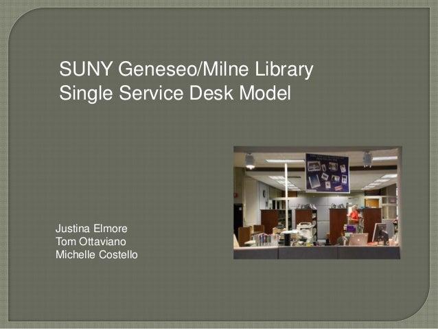 SUNY Geneseo/Milne Library Single Service Desk Model Justina Elmore Tom Ottaviano Michelle Costello
