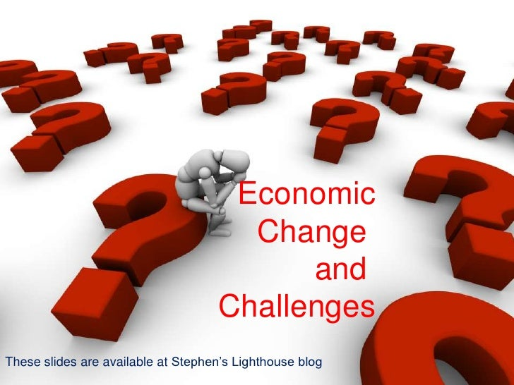 Economic<br />Change <br />and <br />Challenges<br />These slides are available at Stephen's Lighthouse blog<br />