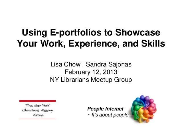 Using E-portfolios to ShowcaseYour Work, Experience, and Skills       Lisa Chow | Sandra Sajonas            February 12, 2...