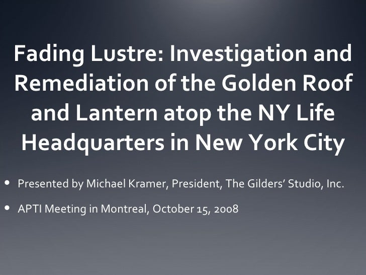 Fading Lustre: Investigation and Remediation of the Golden Roof and Lantern atop the NY Life Headquarters in New York City...