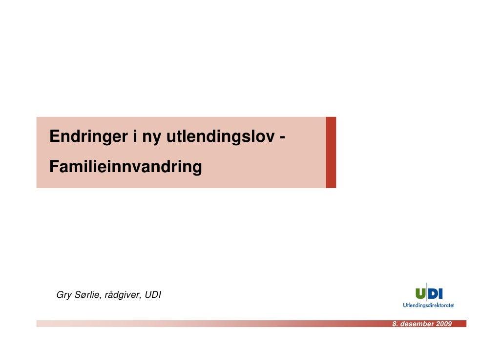 Endringer i ny utlendingslov - Familieinnvandring     Gry Sørlie, rådgiver, UDI                                   8. desem...