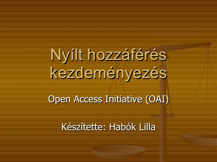 Nyílt hozzáférés kezdeményezés Open Access Initiative (OAI) Készítette: Habók Lilla