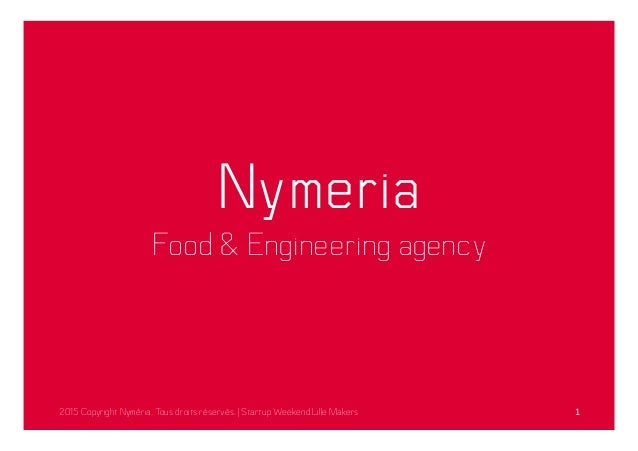 Nymeria Food & Engineering agency 2015 Copyright Nyméria. Tous droits réservés. | Startup Weekend Lille Makers 1