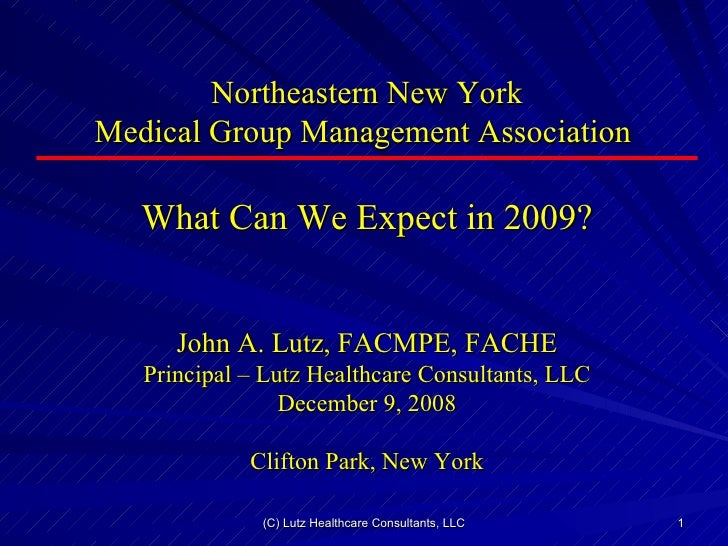 Northeastern New York Medical Group Management Association  What Can We Expect in 2009? John A. Lutz, FACMPE, FACHE Princi...