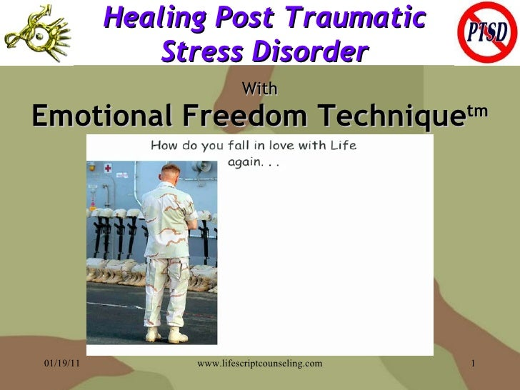 Healing Post Traumatic Stress Disorder With Emotional Freedom Technique tm