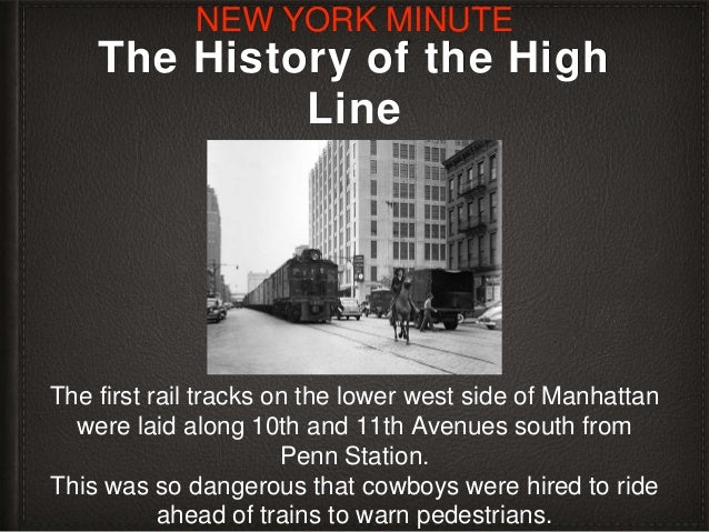 The History of the High Line The first rail tracks on the lower west side of Manhattan were laid along 10th and 11th Avenu...