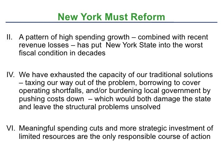 New York Must Reform <ul><li>A pattern of high spending growth – combined with recent revenue losses – has put  New York S...