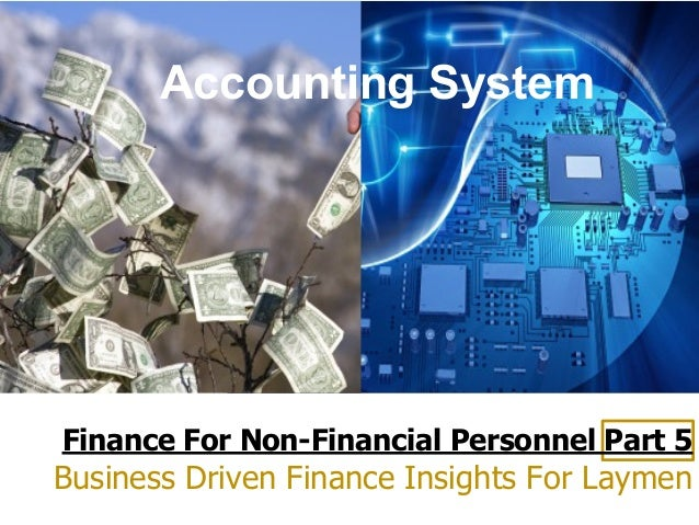 Finance For Non-Financial Personnel Part 5 Business Driven Finance Insights For Laymen Accounting System