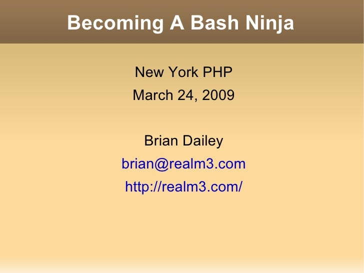 Becoming A Bash Ninja <ul><li>New York PHP </li></ul><ul><li>March 24, 2009 </li></ul><ul><li>Brian Dailey </li></ul><ul><...