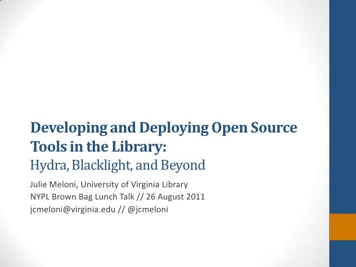Developing and Deploying Open Source Tools in the Library: Hydra, Blacklight, and Beyond<br />Julie Meloni, University of ...