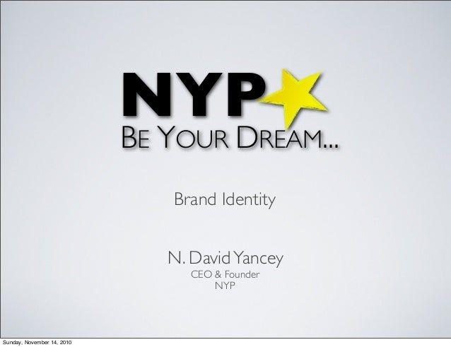 NYP BE YOUR DREAM... N. DavidYancey CEO & Founder NYP Brand Identity Sunday, November 14, 2010