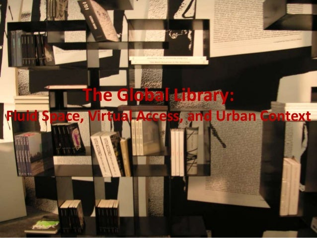 The Global Library:Fluid Space, Virtual Access, and Urban Context