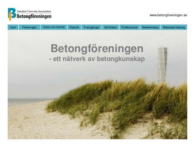 www.betongforeningen.se  Hem Föreningen Vision och framtid Historik Framgångar Aktiviteter Publikationer Medlemskap Materi...