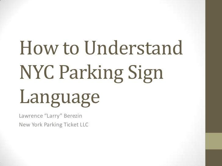 "How to UnderstandNYC Parking SignLanguageLawrence ""Larry"" BerezinNew York Parking Ticket LLC"