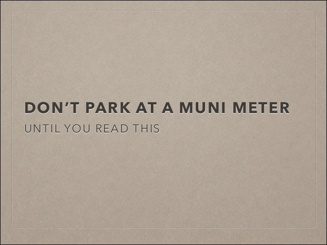 DON'T PARK AT A MUNI METER UNTIL YOU READ THIS