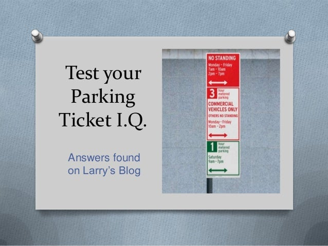Test your  ParkingTicket I.Q. Answers found on Larry's Blog