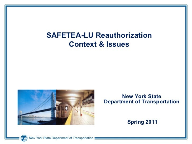 SAFETEA-LU Reauthorization Context & Issues New York State  Department of Transportation  Spring 2011