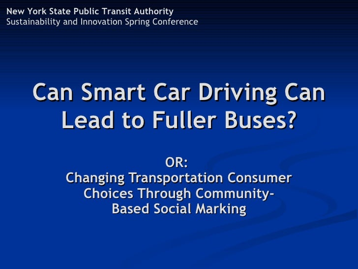 New York State Public Transit Authority Sustainability and Innovation Spring Conference           Can Smart Car Driving Ca...