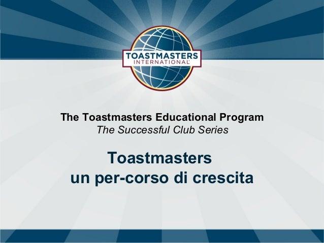The Toastmasters Educational Program  The Successful Club Series  Toastmasters  un per-corso di crescita