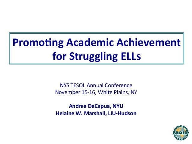 Promo%ng	   Academic	   Achievement	   	   	    for	   Struggling	   ELLs	    NYS	   TESOL	   Annual	   Conference	    Nov...