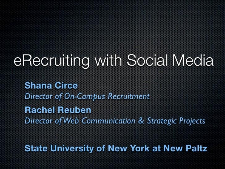 eRecruiting with Social Media  Shana Circe  Director of On-Campus Recruitment  Rachel Reuben  Director of Web Communicatio...