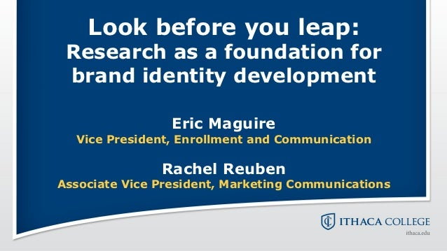 Look before you leap: Research as a foundation for brand identity development                 Eric Maguire  Vice President...
