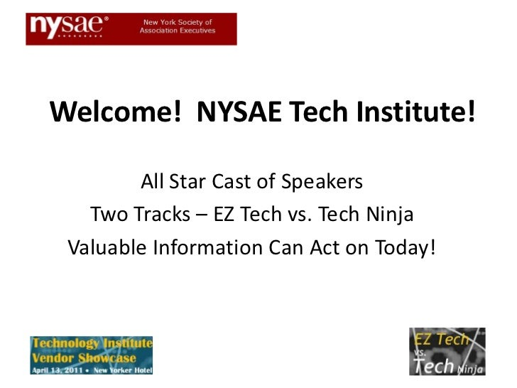 Welcome!  NYSAE Tech Institute!<br />All Star Cast of Speakers<br />Two Tracks – EZ Tech vs. Tech Ninja<br />Valuable Info...