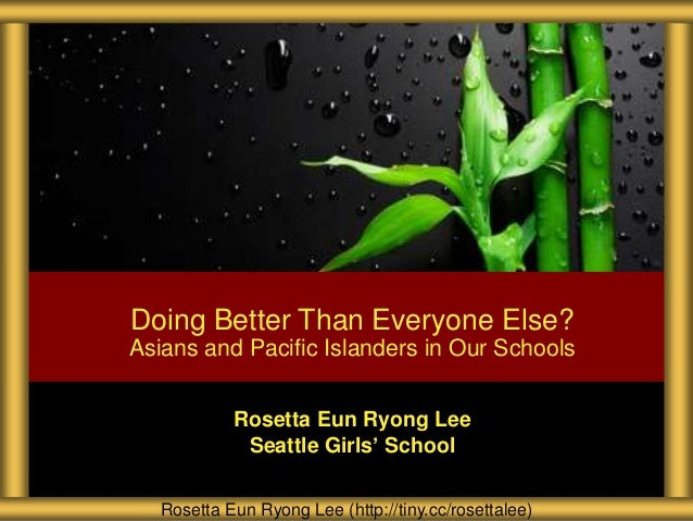 Rosetta Eun Ryong Lee Seattle Girls' School Doing Better Than Everyone Else? Asians and Pacific Islanders in Our Schools R...