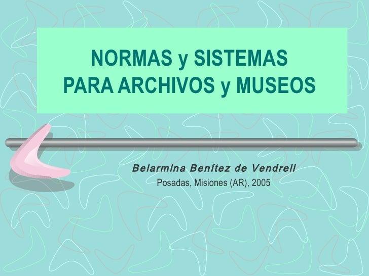 NORMAS y SISTEMAS  PARA ARCHIVOS y MUSEOS   Belarmina Benítez de Vendrell Posadas, Misiones (AR), 2005
