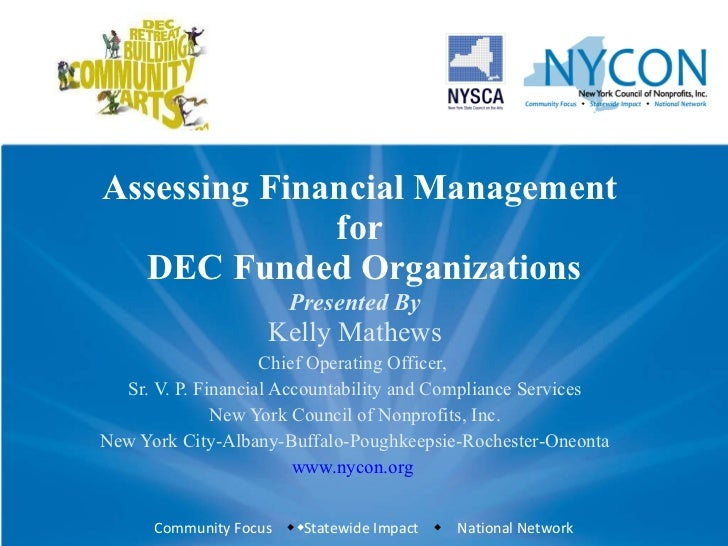 Assessing Financial Management  for  DEC Funded Organizations Presented By Kelly Mathews Chief Operating Officer,  Sr. V. ...