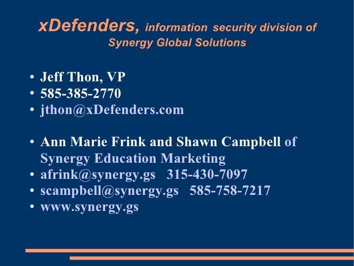 xDefenders,  information   security division of Synergy Global Solutions <ul><li>Jeff Thon, VP </li></ul><ul><li>585-385-2...